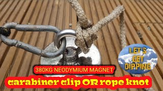 CARABINER CLIP OR ROPE KNOT ??? magnet fishing