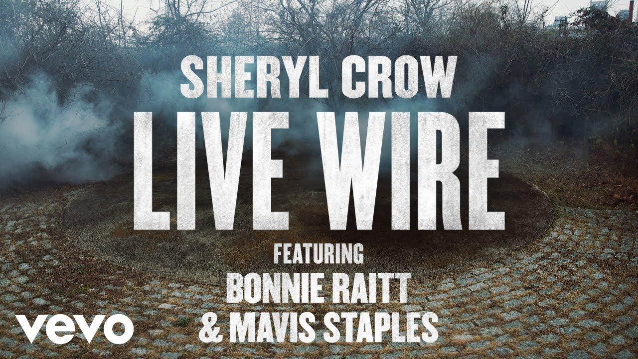 Sheryl Crow - Live Wire (Audio) ft. Bonnie Raitt, Mavis Staples