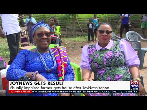 Visually impaired farmer gets house after Joy News report - Joy News Prime (22-7-21)