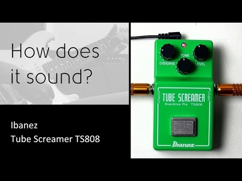 Ibanez Tube Screamer TS808 - How does it Sound?