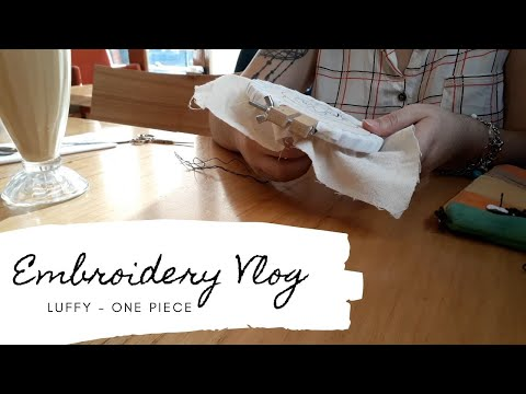 Luffy - Embroidery Vlog