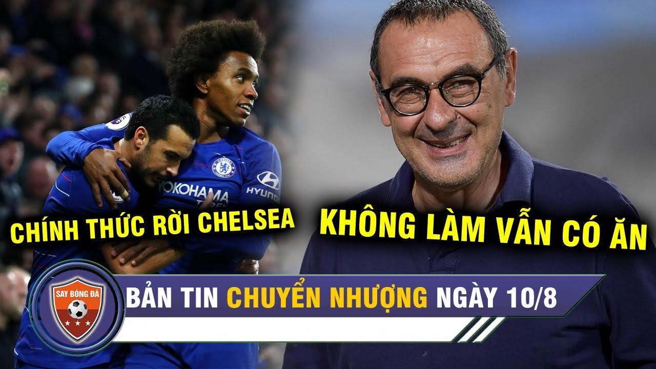 TIN CHUYỂN NHƯỢNG 10/8 | CHÍNH THỨC: Chelsea chia tay 2 công thần - Juve đền bù hơn 800 tỉ cho Sarri