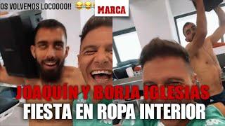 """Joaquín monta una fiesta con Borja Iglesias en ropa interior: """"¡Vaaamos!"""" I MARCA"""