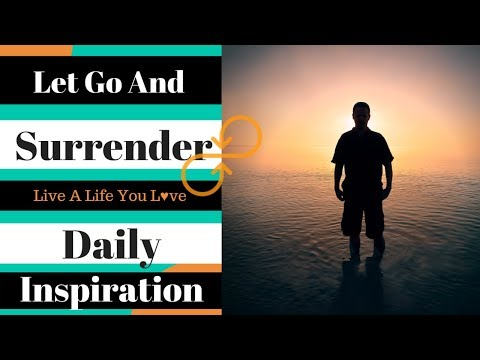 How To Let Go And Surrender To The Universe - Daily Inspiration
