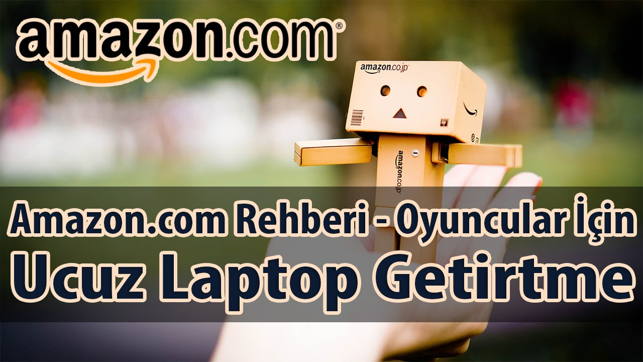 Amazon Rehberi | Yurtdışından Ucuza Laptop Getirtme | Amazon'dan Oyuncu Laptopları