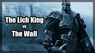 The Lich King vs The Wall [World of Warcraft meets Game of Thrones]