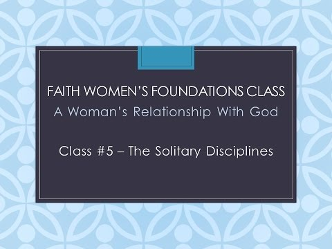 A Woman's Relationship with God 5: The Solitary Disciplines (Janet Aucoin)