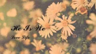He Is We - Love Life (Lyrics)