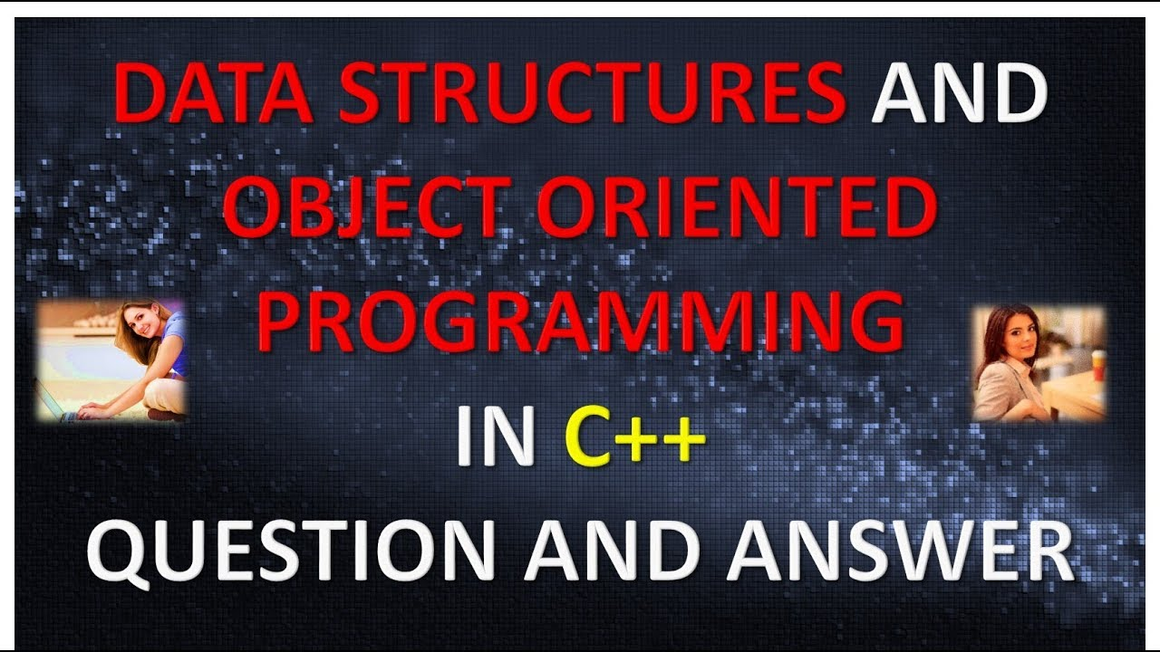 DATA STRUCTURES AND OBJECT ORIENTED PROGRAMMING IN C++ QUESTION AND ANSWER  Part 1