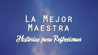 Historias para Reflexionar ★ La Mejor Maestra ★ Prof. Marcela C. Rodriguez