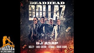 DJ ASAP ft. Mozzy, Mike Sherm, Symba, Omar Kadir - Dead Head Dollaz [Thizzler.com]