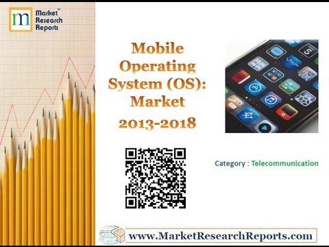 Mobile Operating System (OS) Market 2013-2018