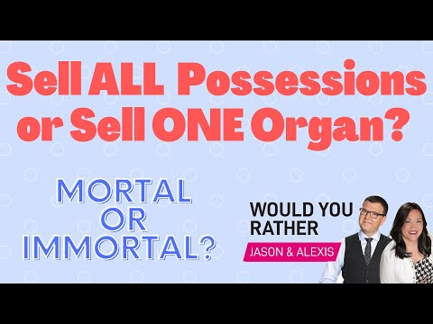 Sell All Possessions or One Organ - Would You Rather