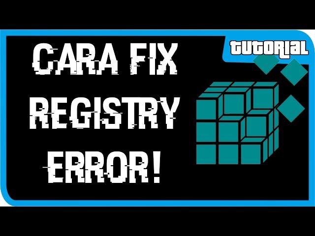 Cara Mengatasi Registry yang Error!