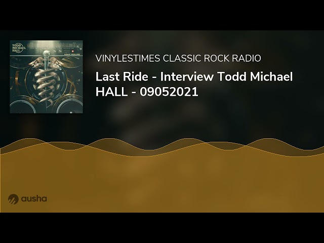Last Ride - Interview Todd Michael HALL - 09052021