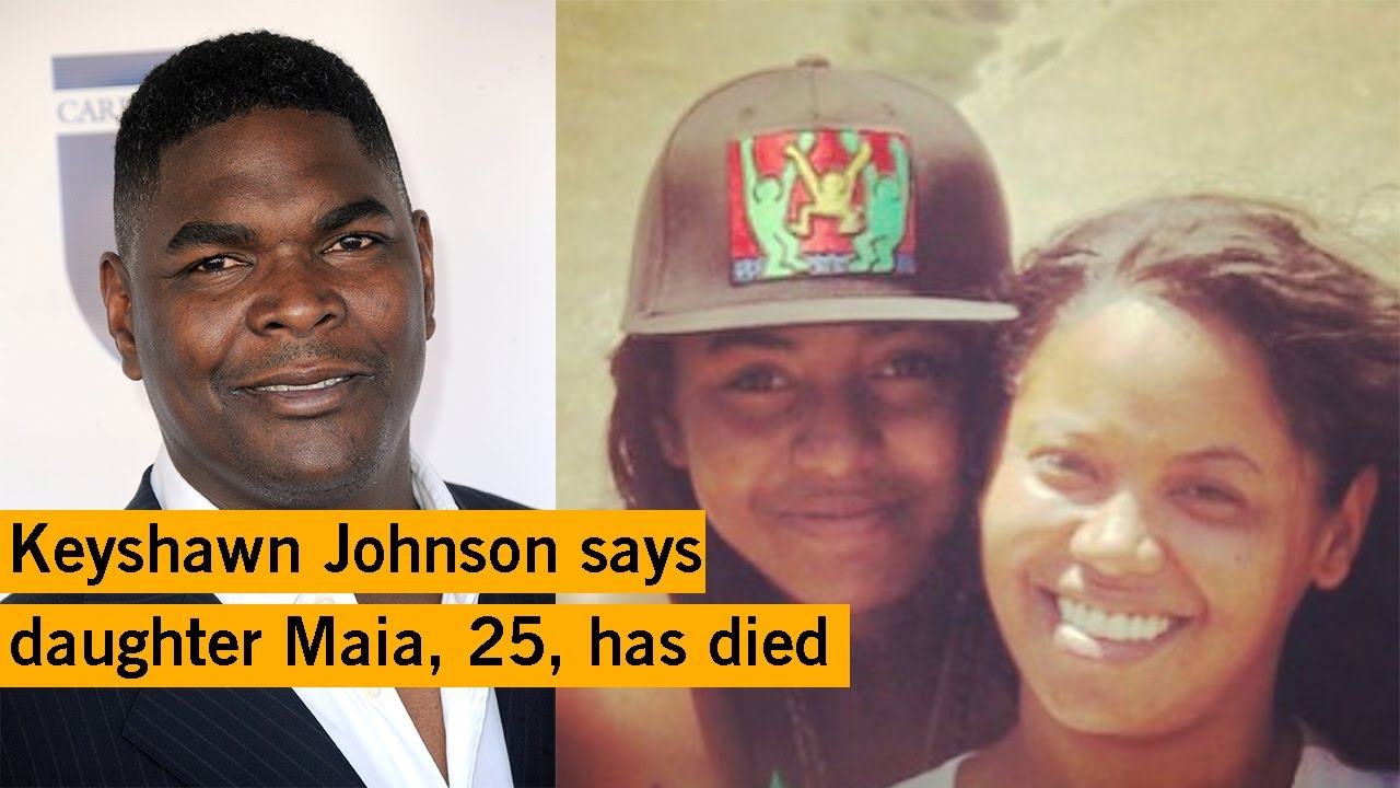 Former NFL star Keyshawn Johnson says daughter Maia, 25, has died