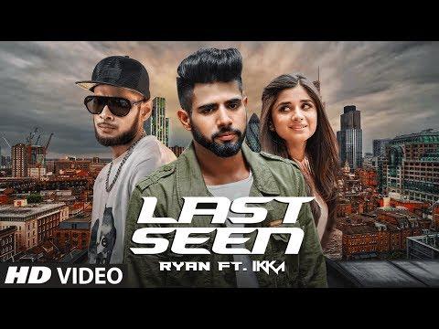 LAST SEEN - Full Video Song | Ryan Ft. IKKA | Latest Punjabi Song 2017