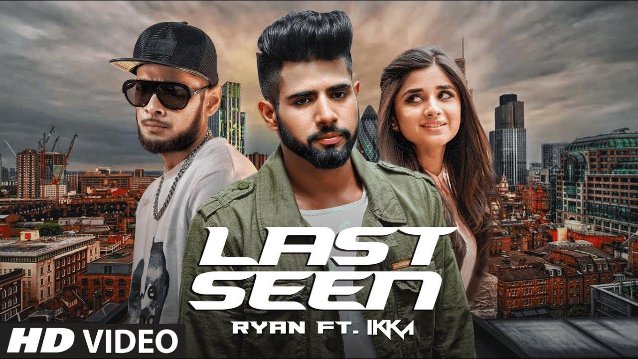 LAST SEEN - Full Video Song   Ryan Ft. IKKA   Latest Punjabi Song 2017
