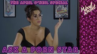 The April O'Neil Ask A Porn Star Special!
