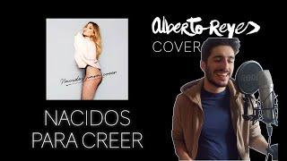 Amaia Montero - Nacidos Para Creer | Alberto Reyes COVER