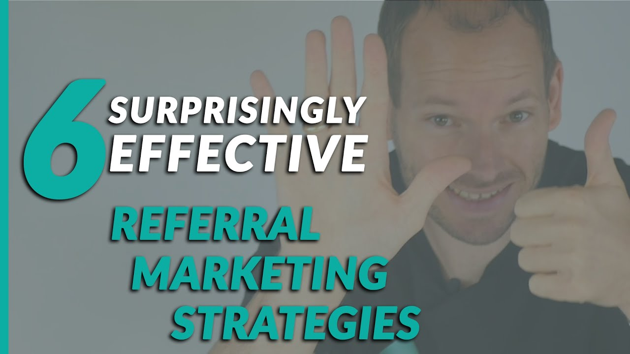 6 Surprisingly Effective Referral Marketing Strategies for Your Business