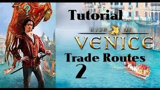 Rise of Venice - Trade Routes Tutorial Part 2