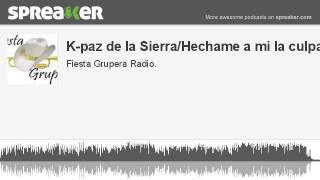 K-paz de la Sierra/Hechame a mi la culpa (hecho con Spreaker)