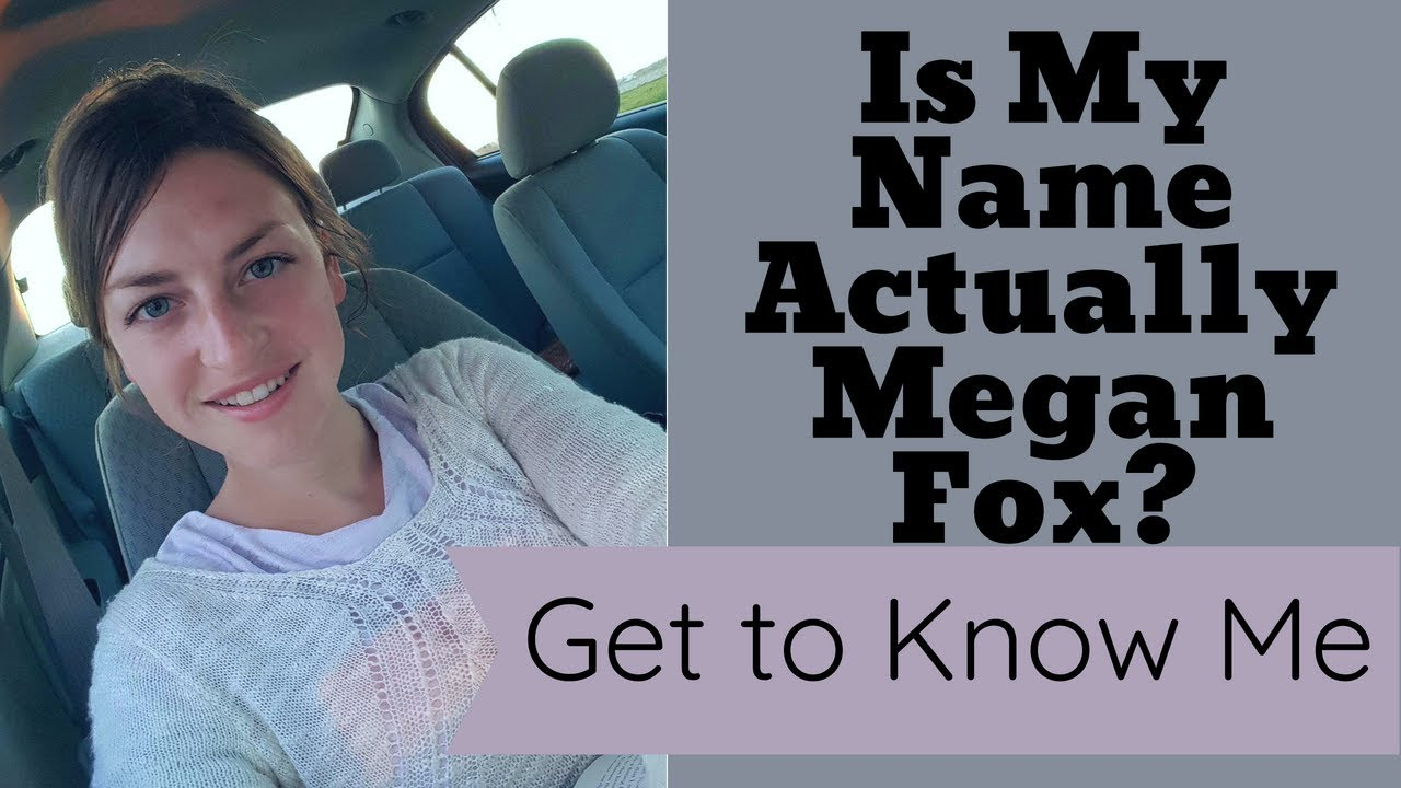 Get to Know Me/ Is My Name Actually Megan Fox? - YouTube