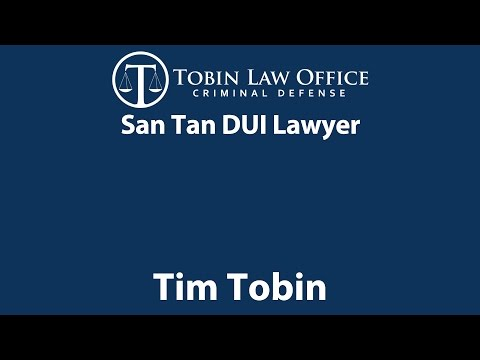 San Tan DUI Lawyer | Tobin Law Office