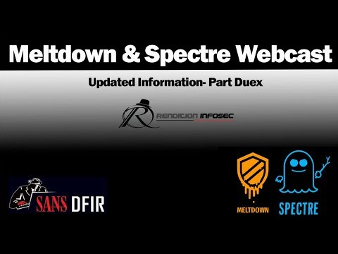 Meltdown and Spectre  - Updated Threat Information - Latest Information - SANS DFIR WEBCASTS