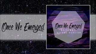Once We Emerged - Outlast [Full EP Stream]