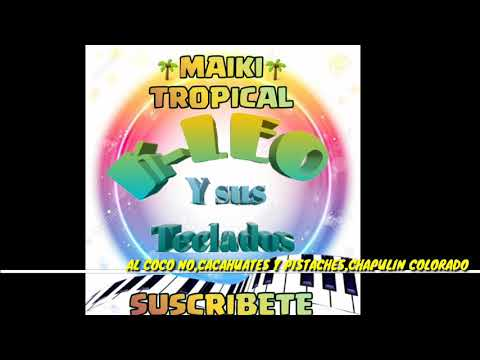 AL COCO NOCACAHUTES Y PISTACHECHAPULIN COLORADO-K-LEO Y SUS TECLADOS SUPER TROPICAL
