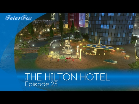 THE HILTON HOTEL - Let's Design Cities: Skylines #025 (deutsch) | Feierfox