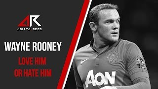 @WayneRooney - Love Him or Hate Him by @aditya_reds