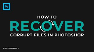 How To Recover Coŗrupt Files In Adobe Photoshop | Shery Graphics