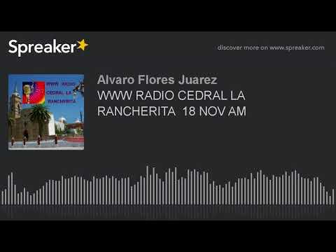 WWW RADIO CEDRAL LA RANCHERITA  18 NOV AM (part 8 of 19)