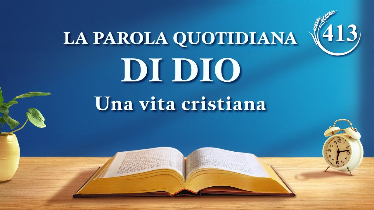"""La Parola quotidiana di Dio   """"Una normale vita spirituale conduce alla retta via""""   Estratto 413"""