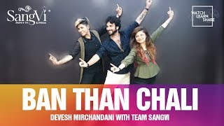 Ban Than Chali Choreography - Devesh Mirchandani with Team SangVi | Dance | Bollywood