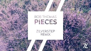 Rob Thomas - Pieces (Zilverstep Remix)