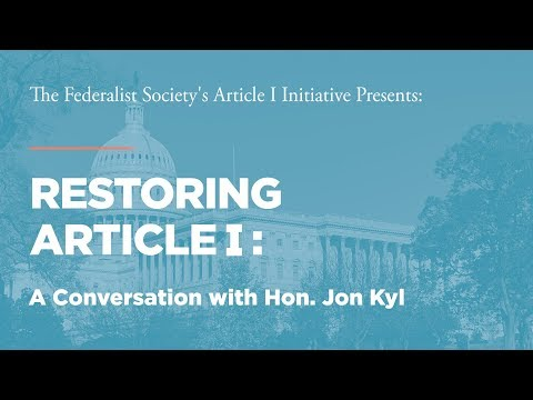 A Conversation with Hon. Jon Kyl [Restoring Article I]