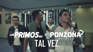 """Los Primos MX - """"Tal Vez"""" feat. Ponzoña Musical [Video Oficial]"""