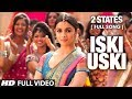 Iski Uski FULL Video Song 2 States Arjun Kapoor Alia Bhatt