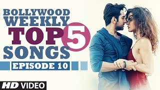 Bollywood Weekly Top 5 Songs | Episode 10  |  Songs 2016