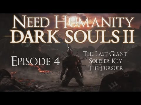 Dark Souls II Playthrough Ep 4: The Last Giant, Soldier Key, & The Pursuer