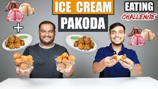 ICE CREAM PAKODA / PAKORA EATING CHALLENGE | Ice Cream Pakoda Eating Competition | Food Challenge