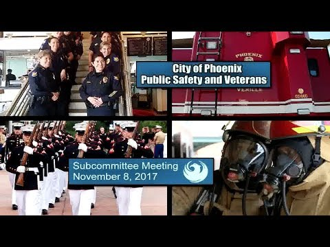 Phoenix City Council Public Safety & Veterans Subcommittee Meeting - November 8, 2017