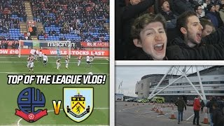 WE ARE TOP OF THE LEAGUE!! - BOLTON VS BURNLEY AWAY DAY VLOG!