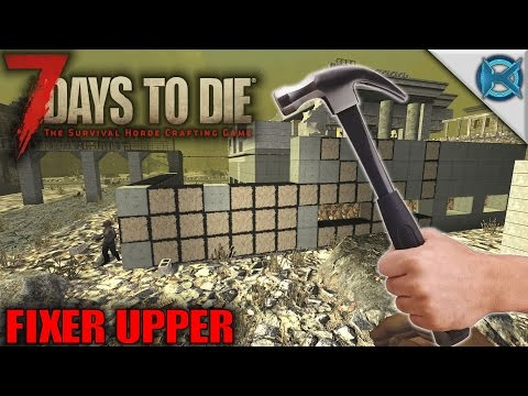 7 Days to Die   Fixer Upper   Let's Play 7 Days to Die Gameplay Alpha 15   S15E102