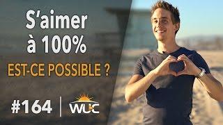S'aimer à 100% - est-ce possible ? - #WUC 164