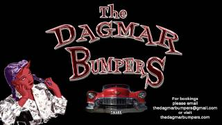 The Dagmar Bumpers   I